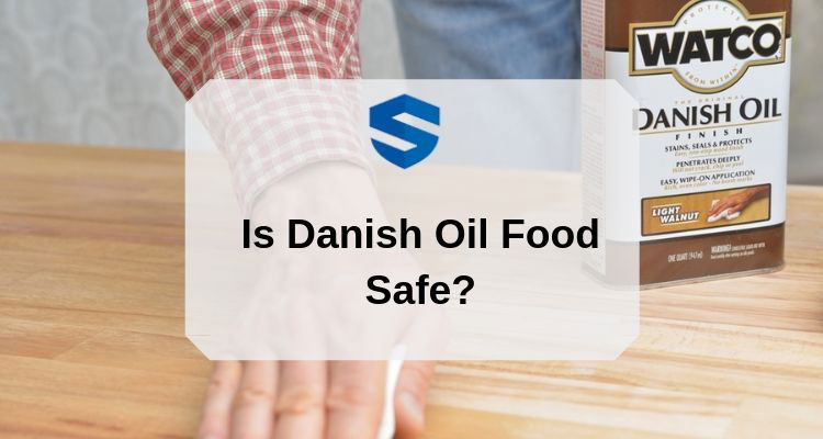 Is Danish Oil Food Safe? - Danish Oil Advantages And Disadvantages