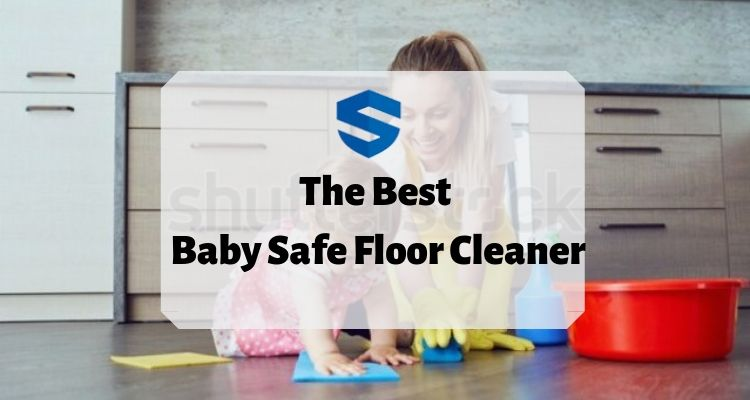 Baby Safe Floor Cleaner House